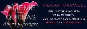 'Pídeme lo que quieras, ahora y siempre' de Megan Maxwell